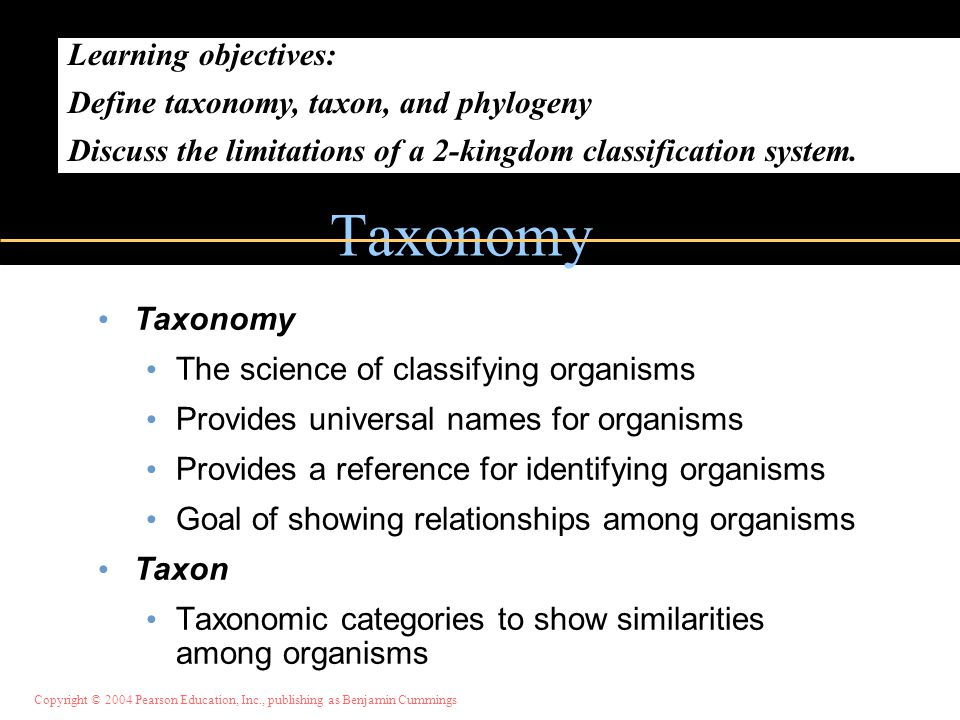 Taxonomy Learning objectives: Define taxonomy, taxon, and phylogeny