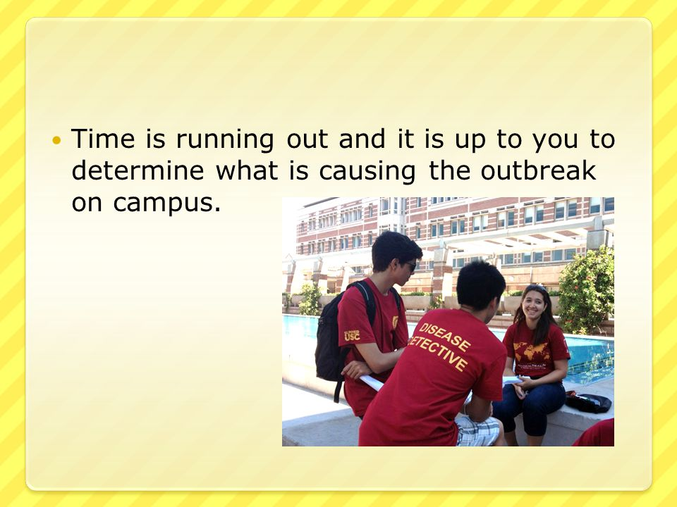 Time is running out and it is up to you to determine what is causing the outbreak on campus.