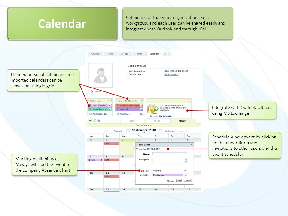 Calendar Calendars for the entire organization, each workgroup, and each user can be shared easily and integrated with Outlook and through iCal.