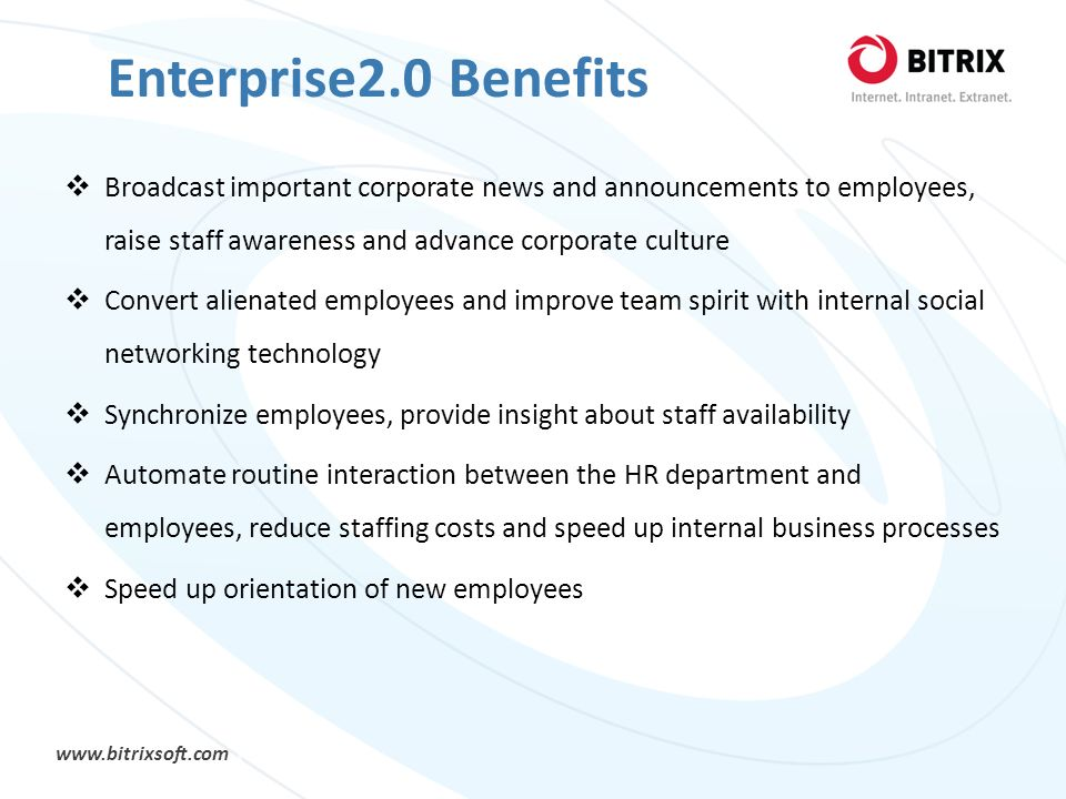 Enterprise2.0 Benefits Broadcast important corporate news and announcements to employees, raise staff awareness and advance corporate culture.
