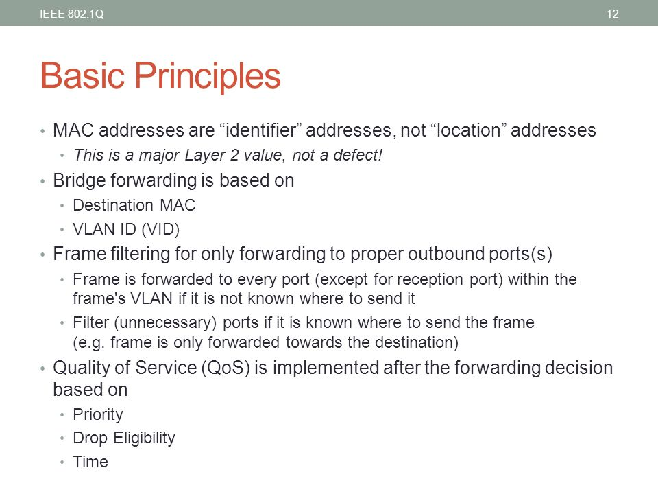 IEEE 802.1Q Basic Principles. MAC addresses are identifier addresses, not location addresses. This is a major Layer 2 value, not a defect!