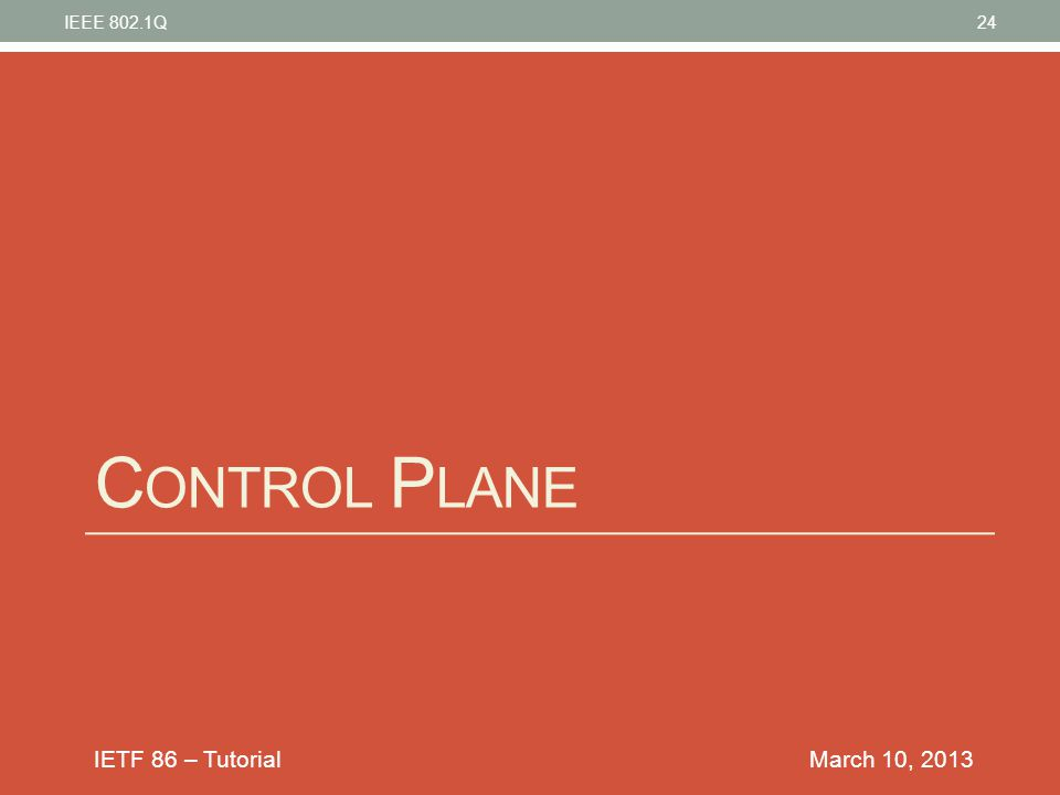 IEEE 802.1Q Control Plane March 10, 2013