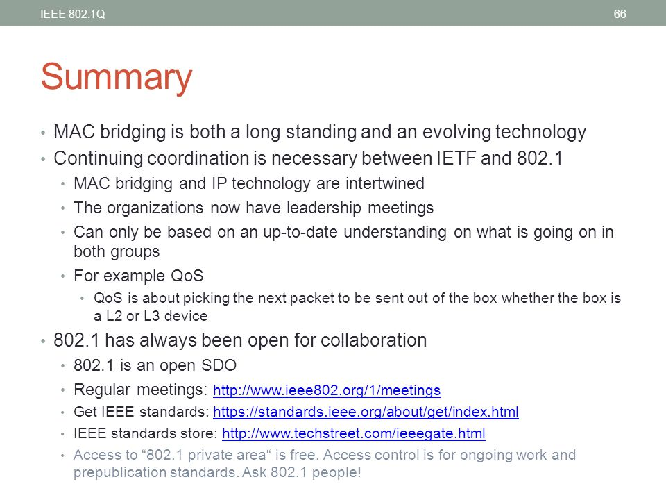 IEEE 802.1Q Summary. MAC bridging is both a long standing and an evolving technology. Continuing coordination is necessary between IETF and 802.1.