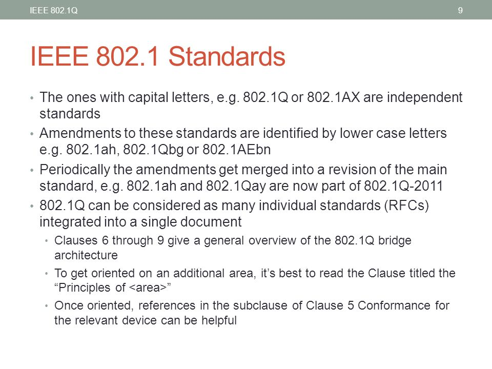 IEEE 802.1Q IEEE Standards. The ones with capital letters, e.g Q or 802.1AX are independent standards.