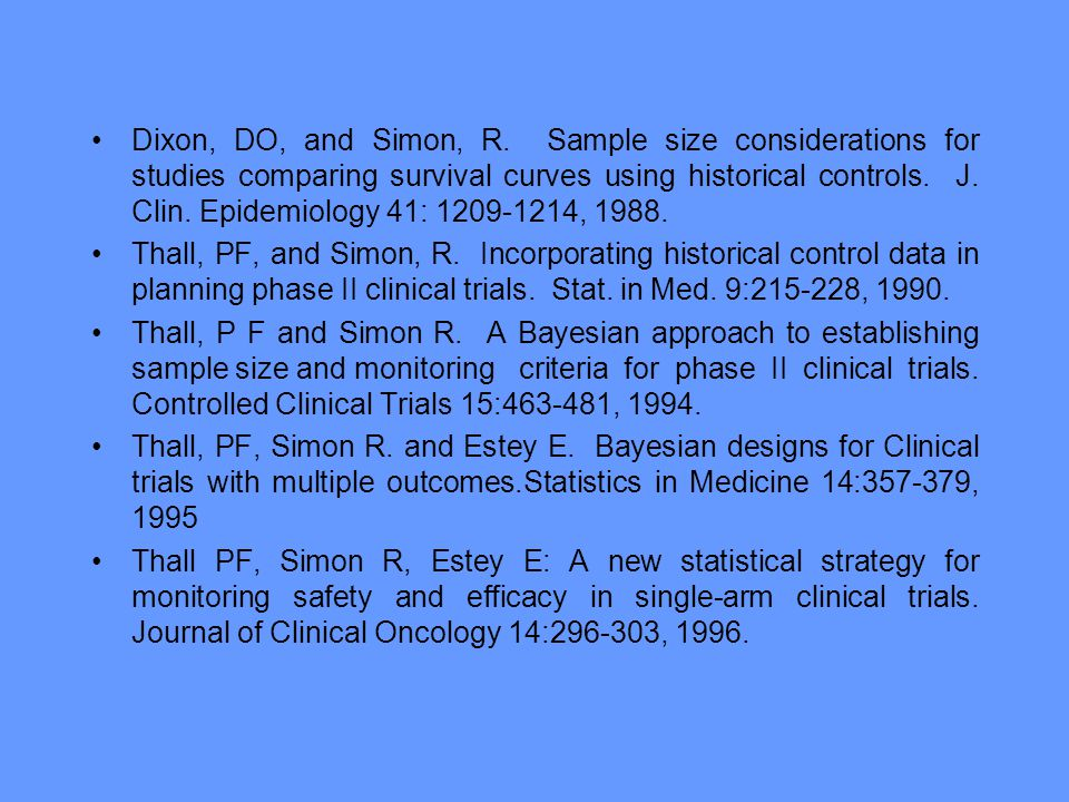 Dixon, DO, and Simon, R. Sample size considerations for studies comparing survival curves using historical controls. J. Clin. Epidemiology 41: 1209-1214, 1988.