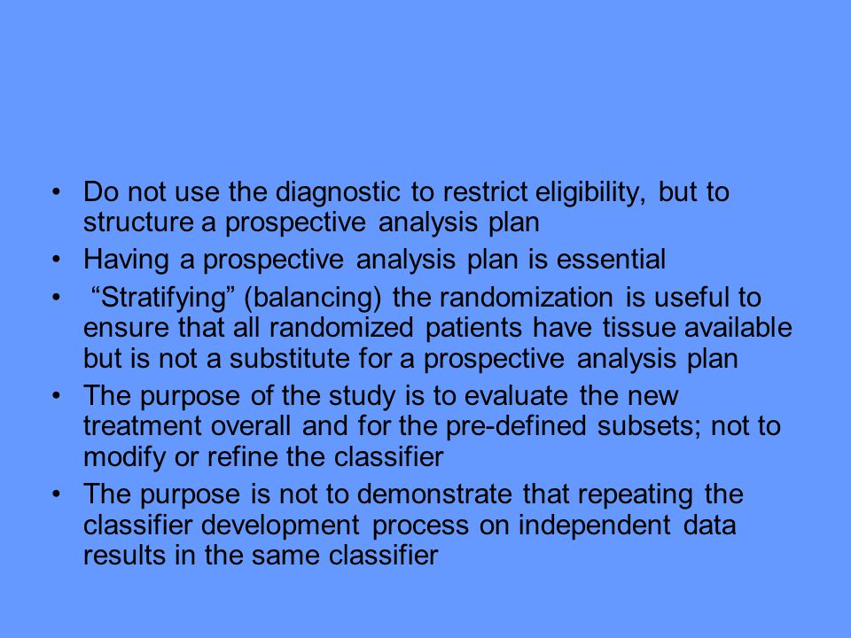 Do not use the diagnostic to restrict eligibility, but to structure a prospective analysis plan