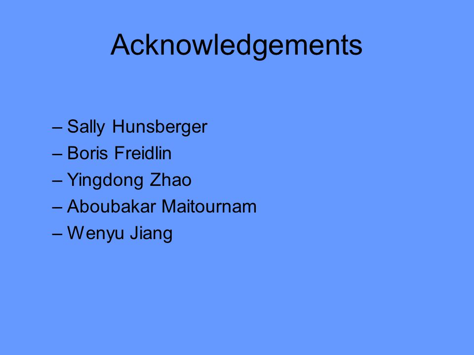 Acknowledgements Sally Hunsberger Boris Freidlin Yingdong Zhao