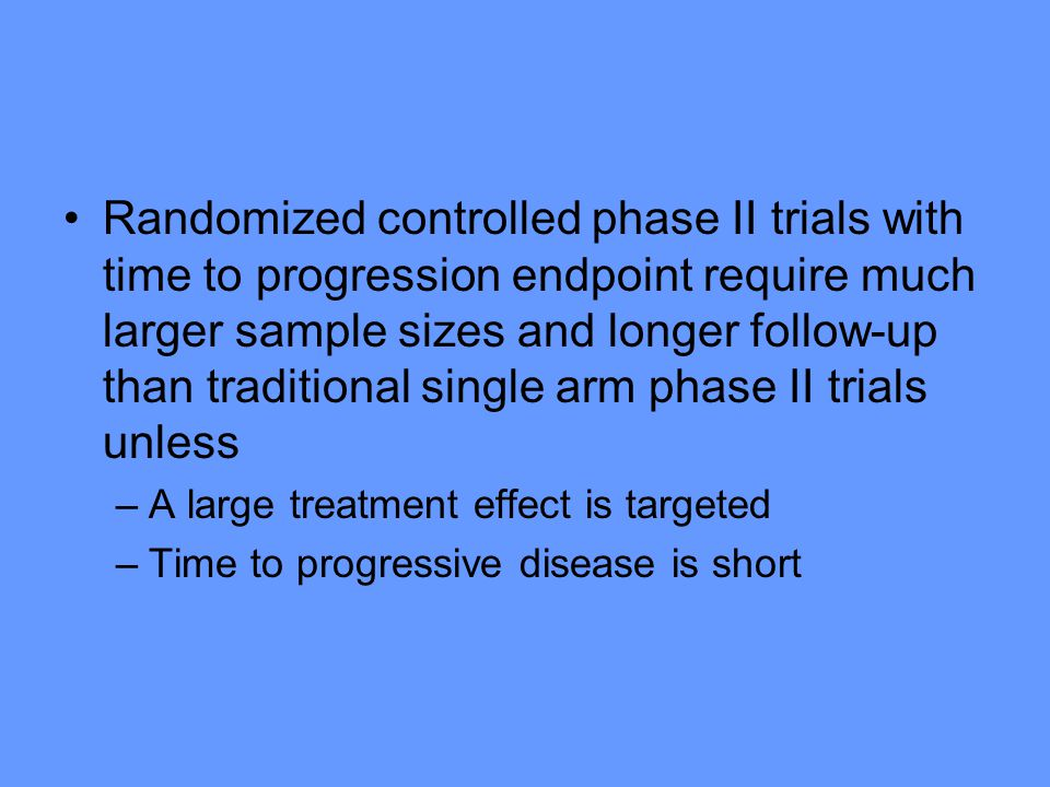 Randomized controlled phase II trials with time to progression endpoint require much larger sample sizes and longer follow-up than traditional single arm phase II trials unless