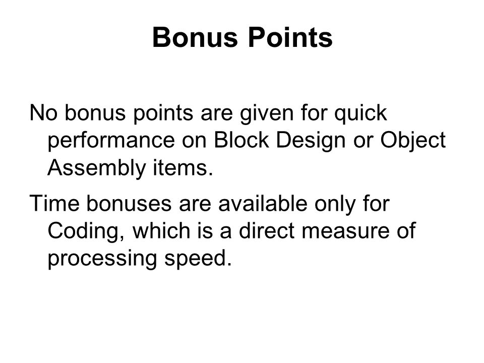 Bonus Points No bonus points are given for quick performance on Block Design or Object Assembly items.