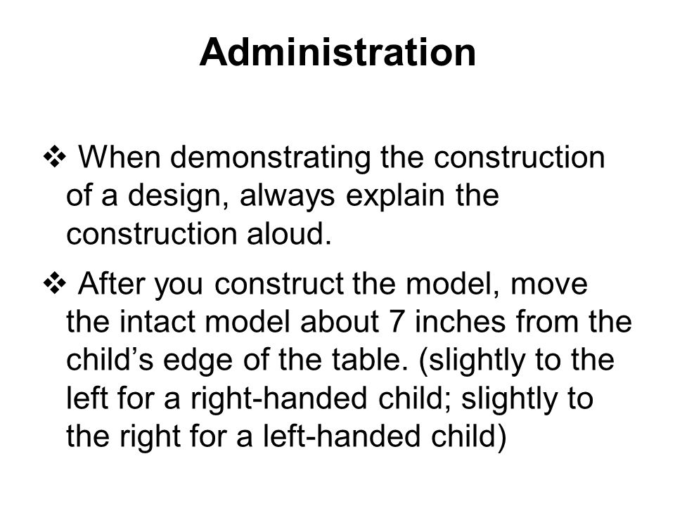 Administration When demonstrating the construction of a design, always explain the construction aloud.