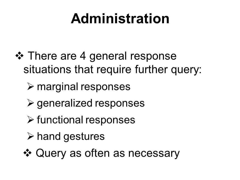 Administration There are 4 general response situations that require further query: marginal responses.