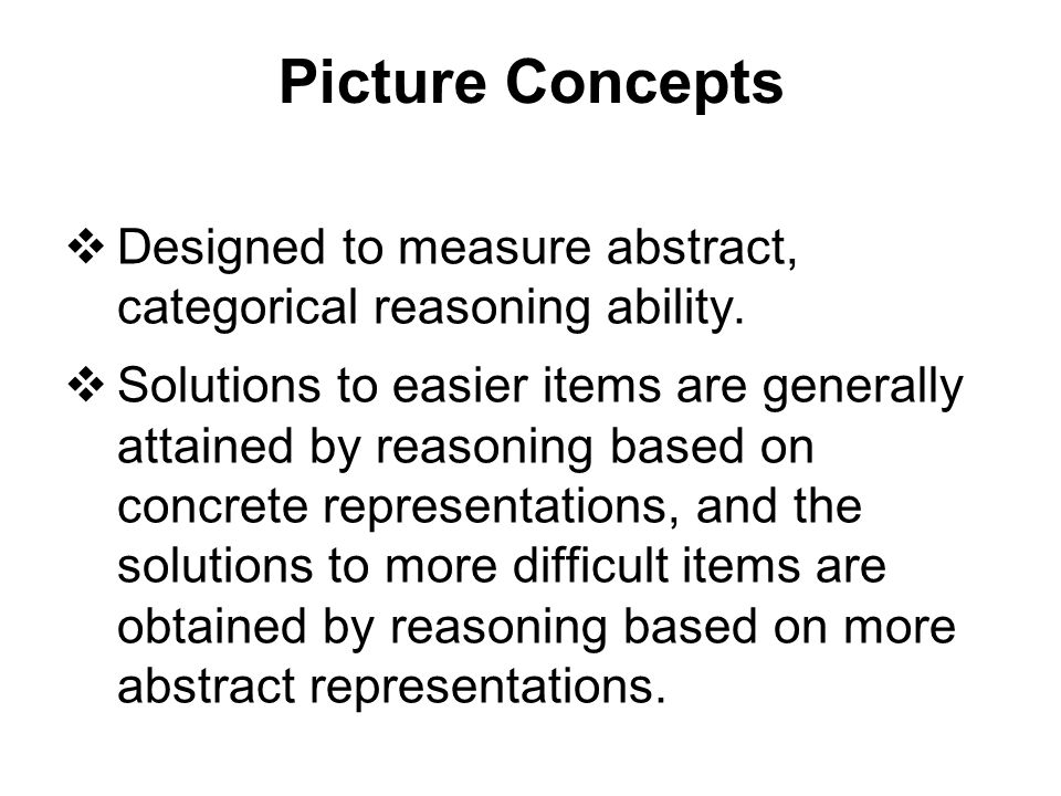 Picture Concepts Designed to measure abstract, categorical reasoning ability.