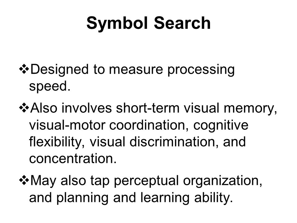 Symbol Search Designed to measure processing speed.