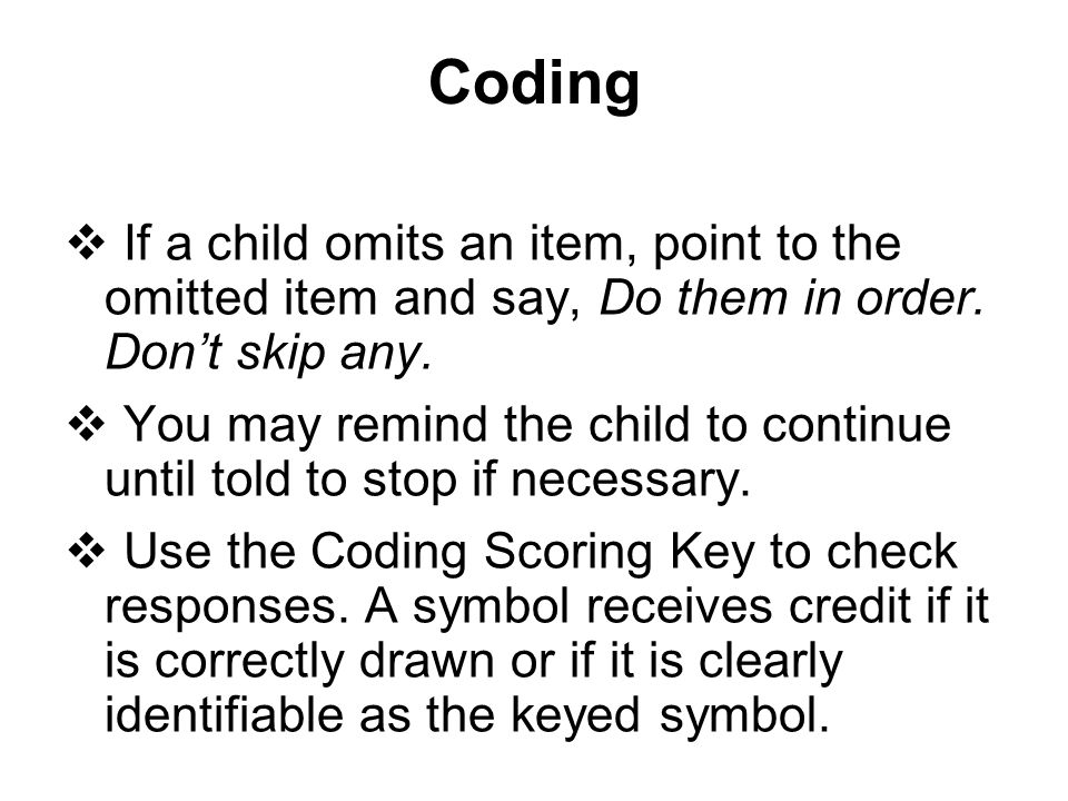Coding If a child omits an item, point to the omitted item and say, Do them in order. Don't skip any.