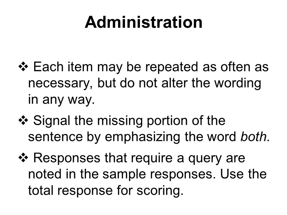 Administration Each item may be repeated as often as necessary, but do not alter the wording in any way.