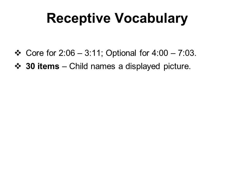 Receptive Vocabulary Core for 2:06 – 3:11; Optional for 4:00 – 7:03.