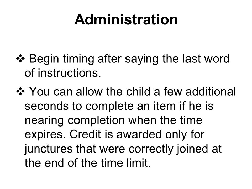 Administration Begin timing after saying the last word of instructions.