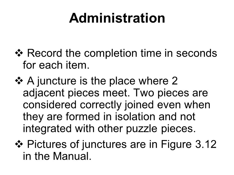 Administration Record the completion time in seconds for each item.