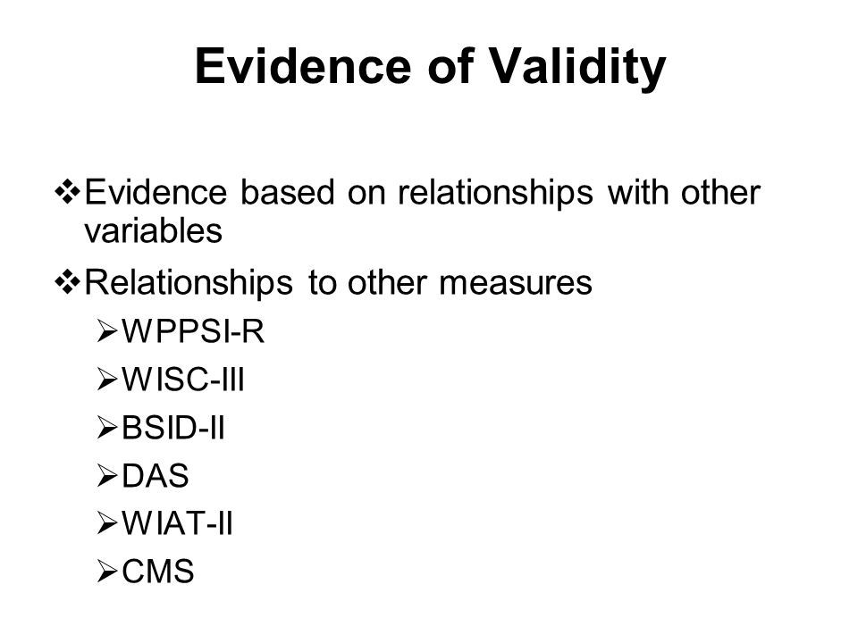 Evidence of Validity Evidence based on relationships with other variables. Relationships to other measures.
