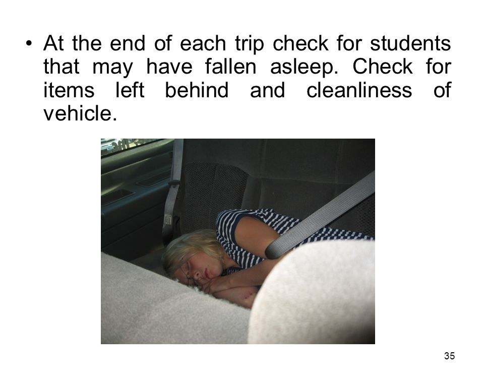At the end of each trip check for students that may have fallen asleep