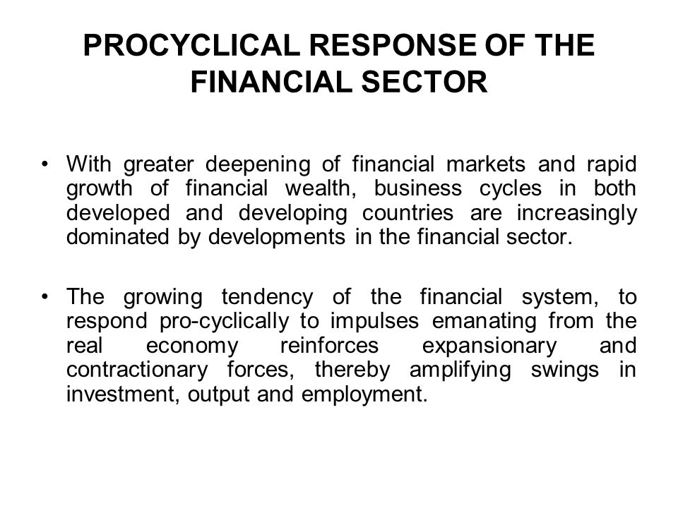 PROCYCLICAL RESPONSE OF THE FINANCIAL SECTOR