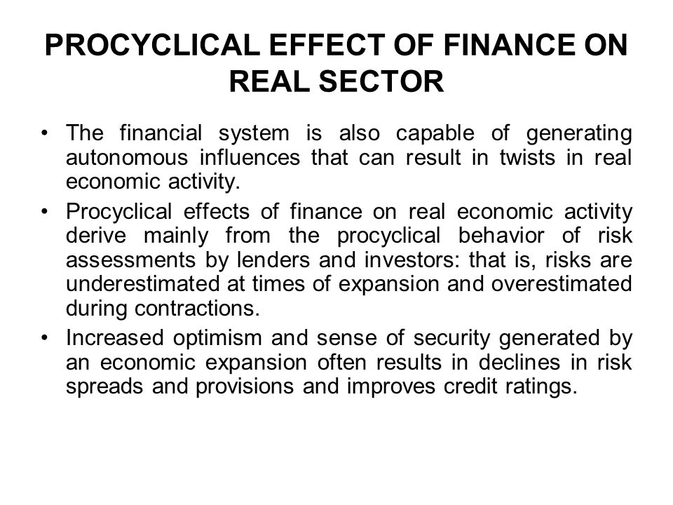 PROCYCLICAL EFFECT OF FINANCE ON REAL SECTOR