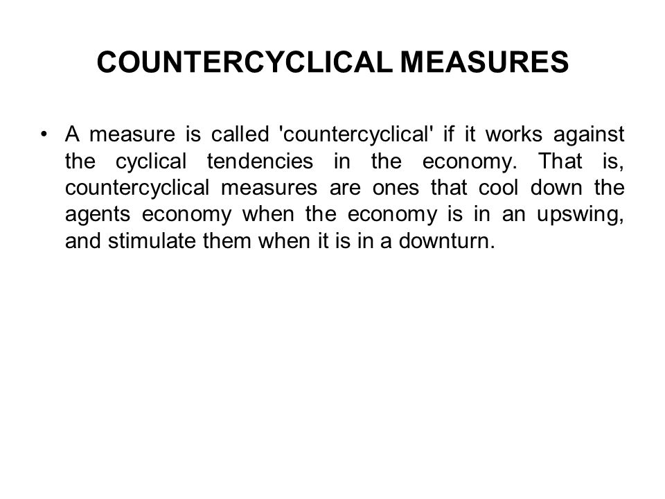 COUNTERCYCLICAL MEASURES