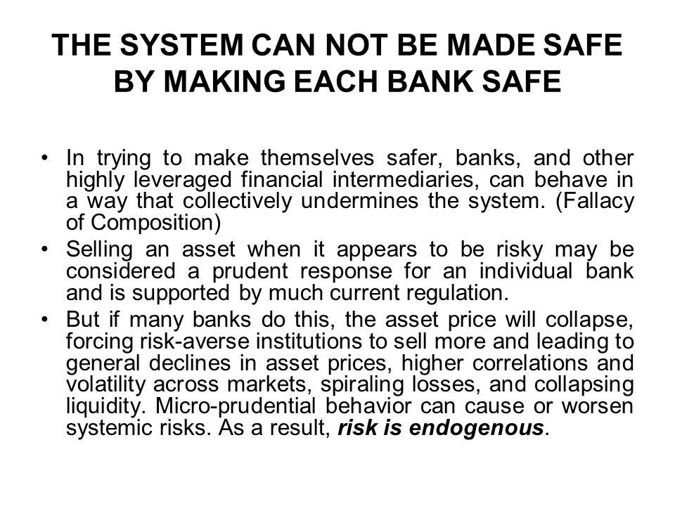 THE SYSTEM CAN NOT BE MADE SAFE BY MAKING EACH BANK SAFE