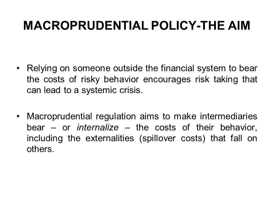 MACROPRUDENTIAL POLICY-THE AIM