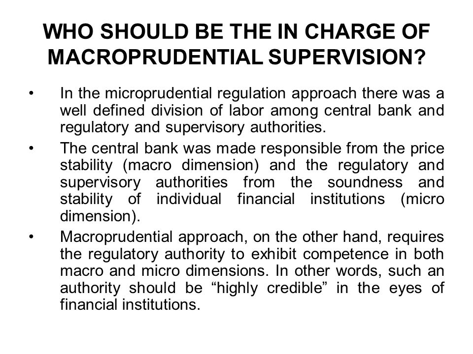 WHO SHOULD BE THE IN CHARGE OF MACROPRUDENTIAL SUPERVISION