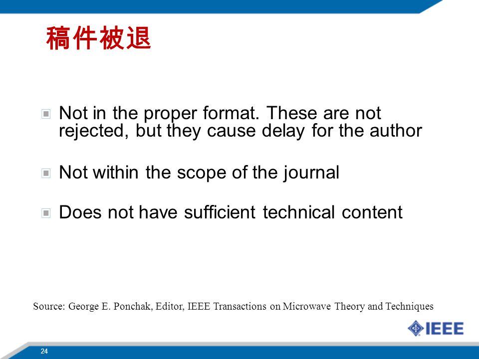 稿件被退 Not in the proper format. These are not rejected, but they cause delay for the author. Not within the scope of the journal.
