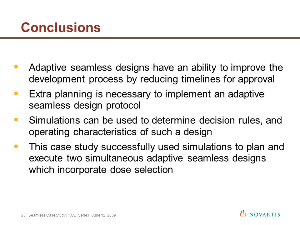 Conclusions Adaptive seamless designs have an ability to improve the development process by reducing timelines for approval.