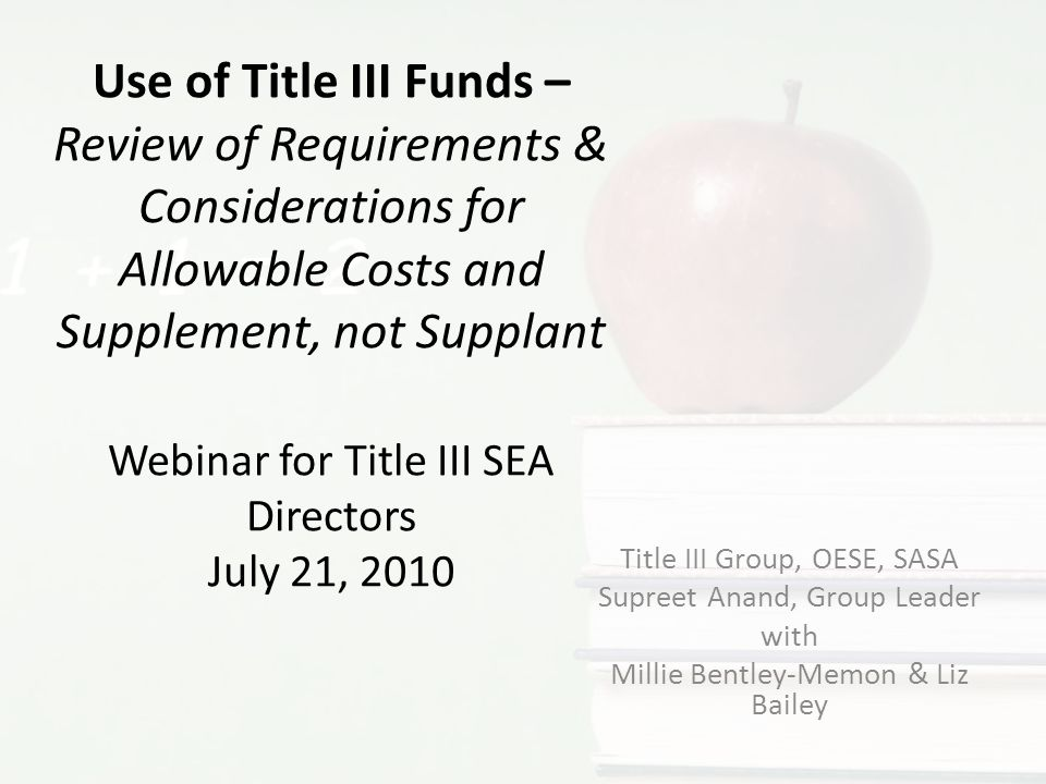 Use of Title III Funds – Review of Requirements & Considerations for Allowable Costs and Supplement, not Supplant Webinar for Title III SEA Directors July 21, 2010