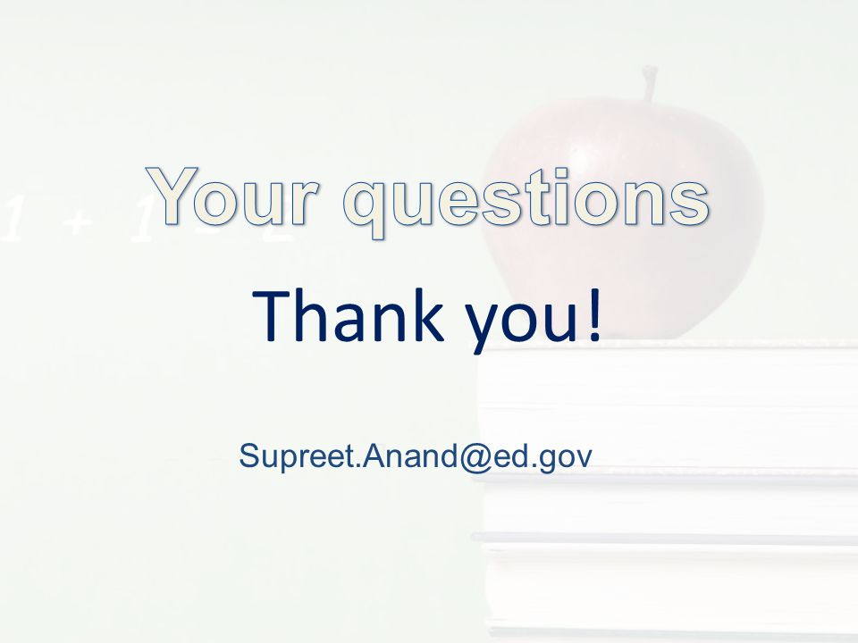 Your questions Thank you! Supreet.Anand@ed.gov