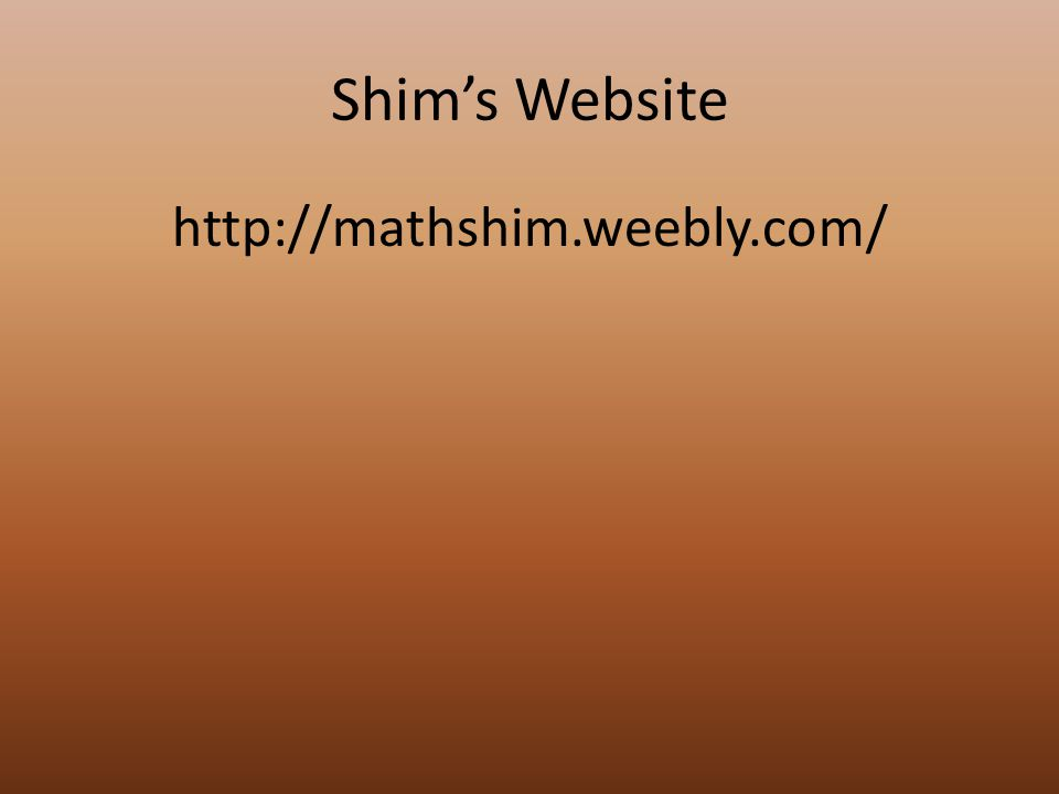 Shim's Website http://mathshim.weebly.com/