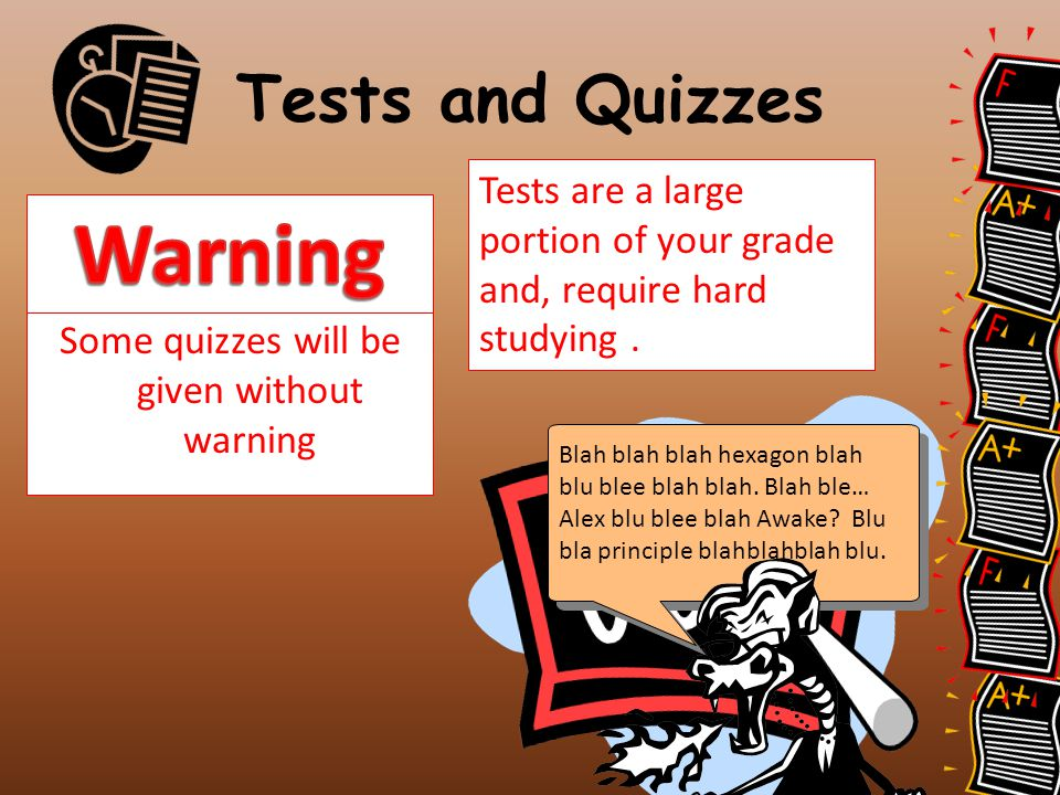 Some quizzes will be given without warning