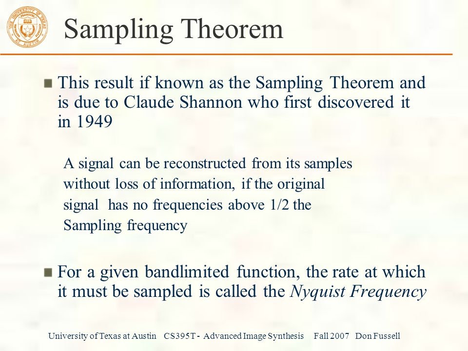 Sampling Theorem This result if known as the Sampling Theorem and is due to Claude Shannon who first discovered it in 1949.