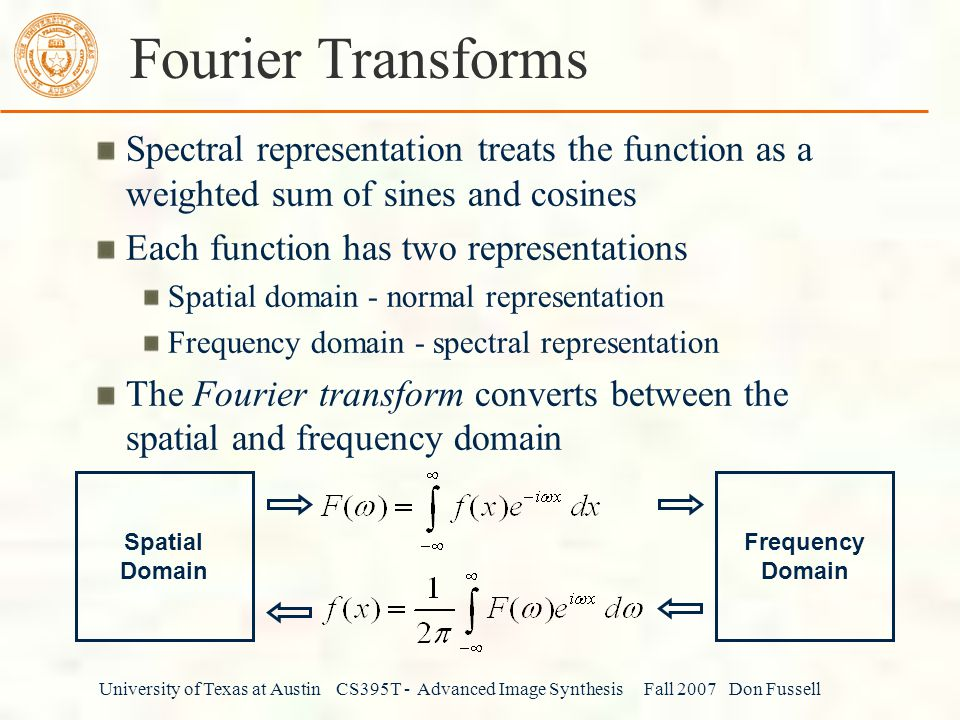 Fourier Transforms Spectral representation treats the function as a weighted sum of sines and cosines.