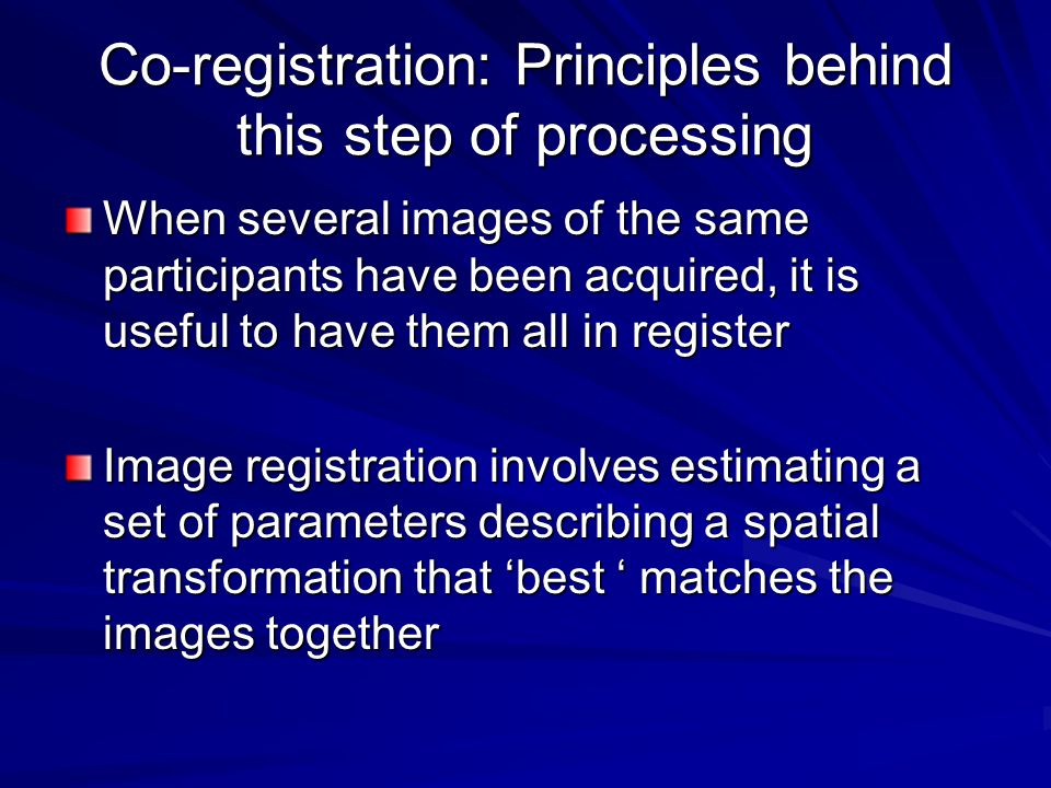 Co-registration: Principles behind this step of processing