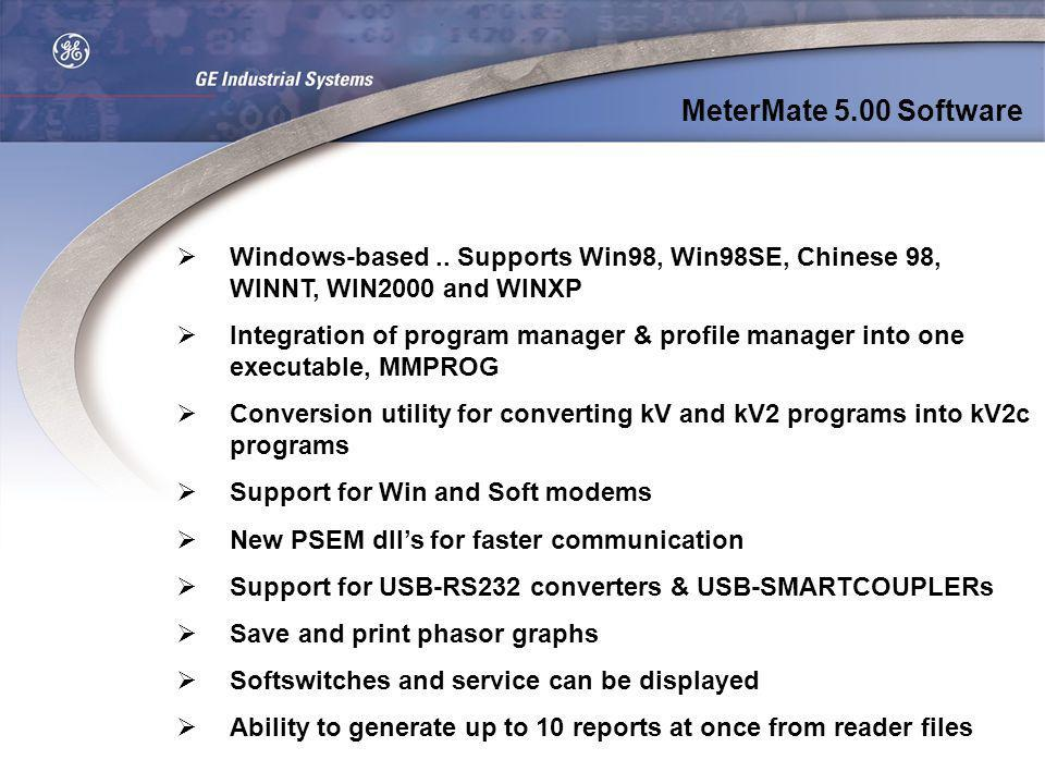 MeterMate 5.00 Software Windows-based .. Supports Win98, Win98SE, Chinese 98, WINNT, WIN2000 and WINXP.