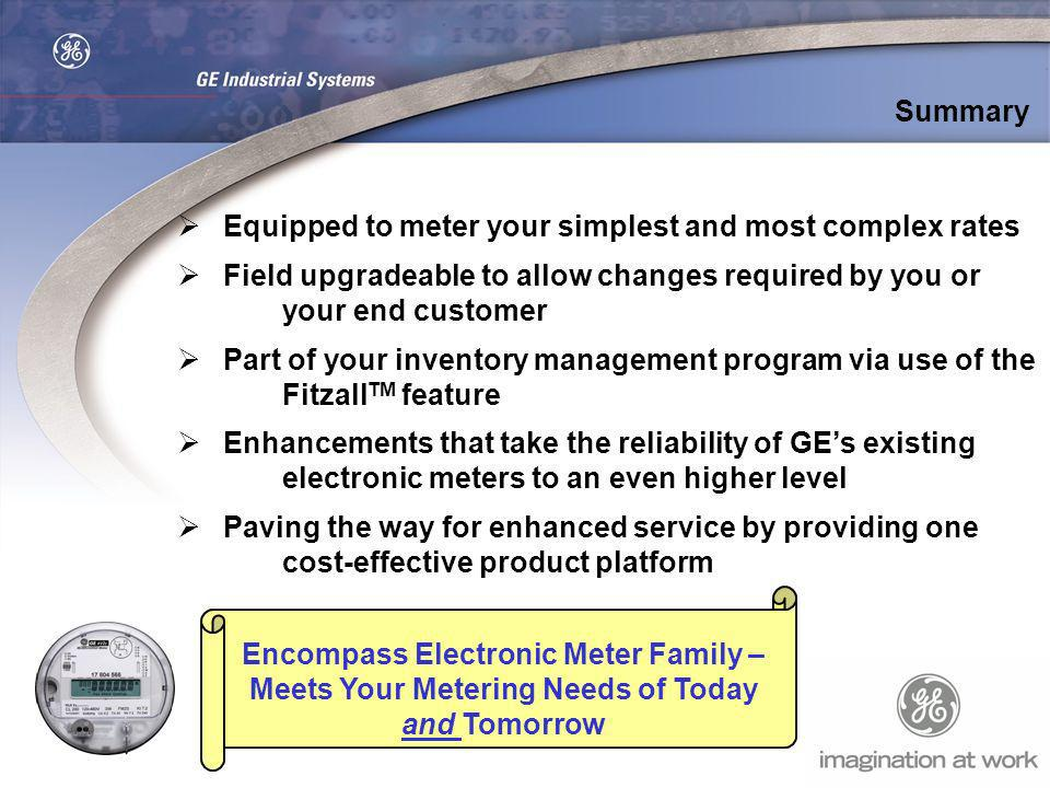 Summary Equipped to meter your simplest and most complex rates. Field upgradeable to allow changes required by you or your end customer.