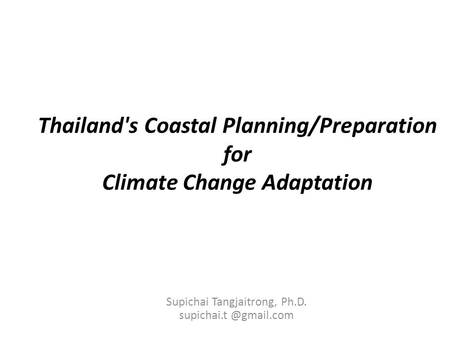 Thailand s Coastal Planning/Preparation for Climate Change Adaptation