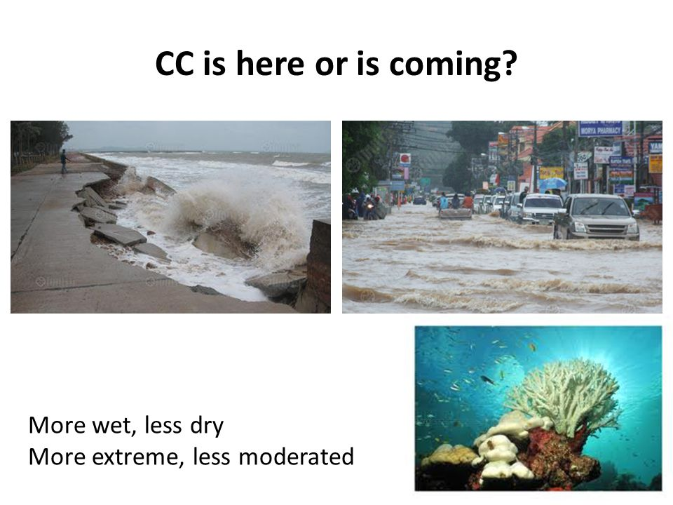 CC is here or is coming More wet, less dry