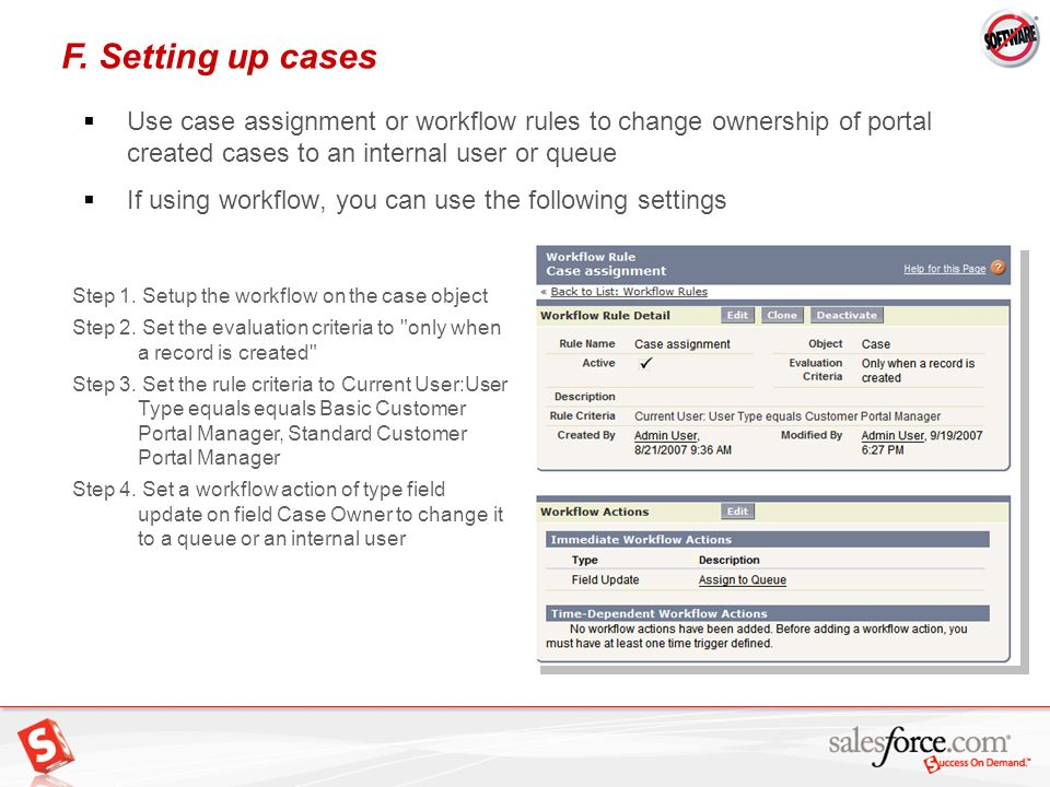 F. Setting up cases Use case assignment or workflow rules to change ownership of portal created cases to an internal user or queue.