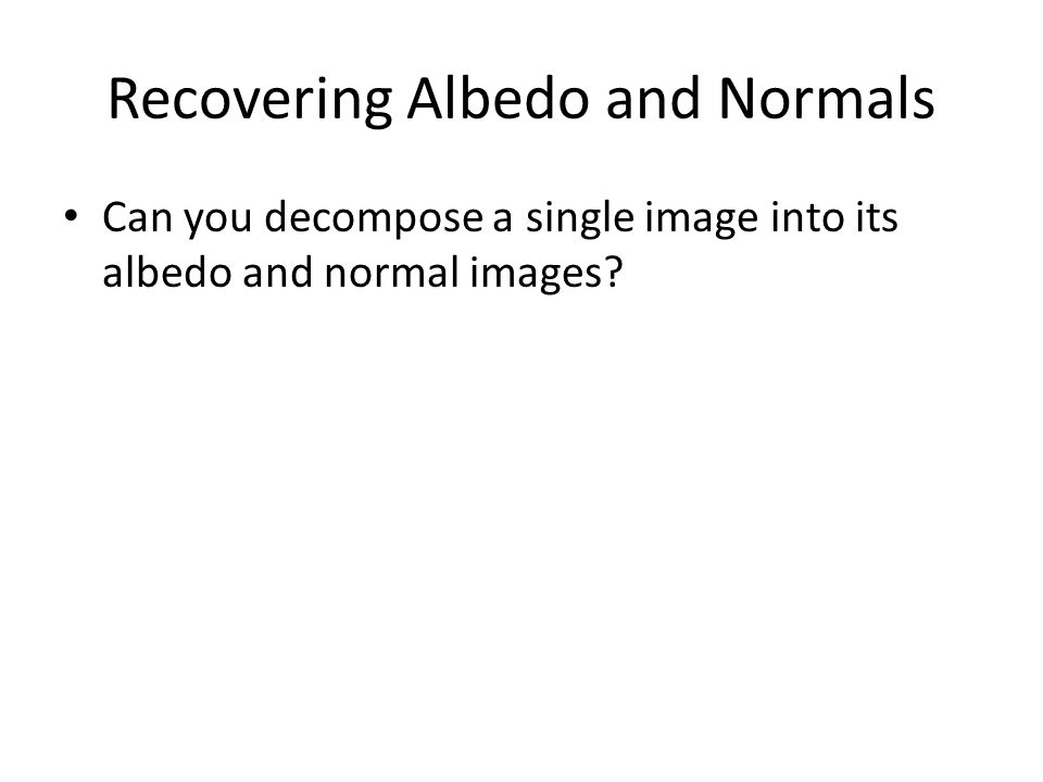 Recovering Albedo and Normals