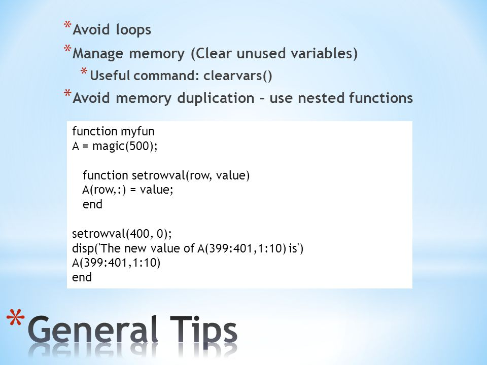 General Tips Avoid loops Manage memory (Clear unused variables)