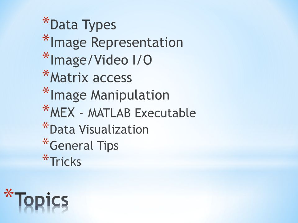Topics Data Types Image Representation Image/Video I/O Matrix access