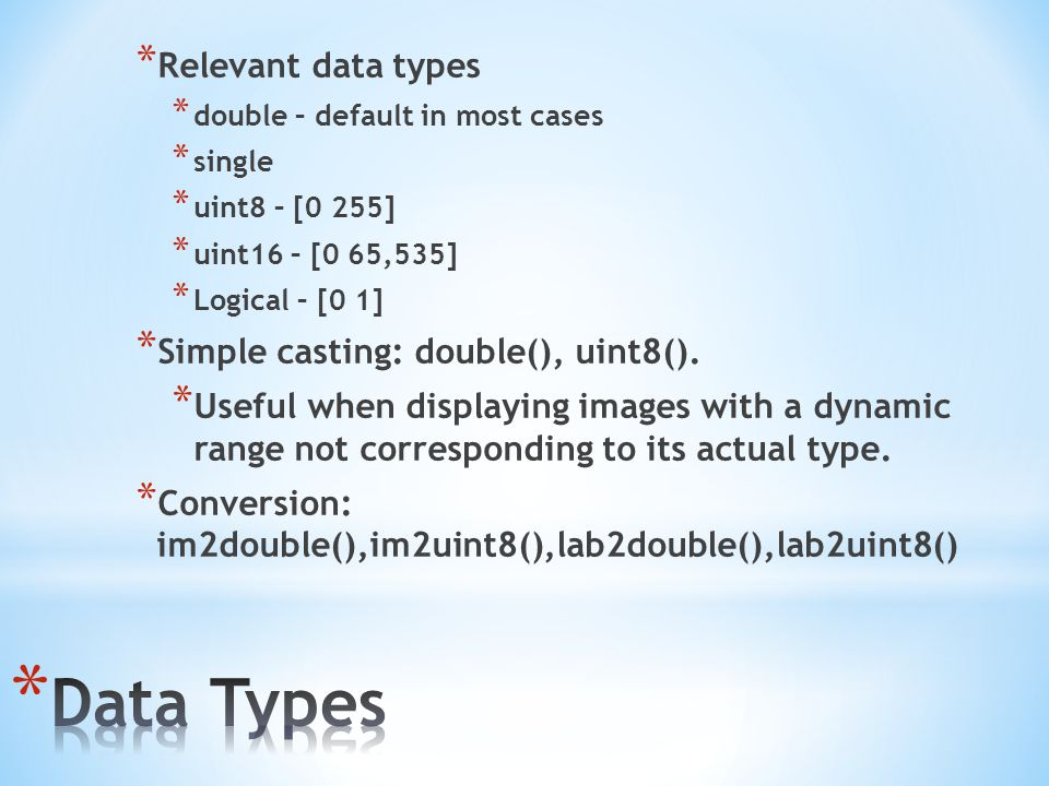 Data Types Relevant data types Simple casting: double(), uint8().