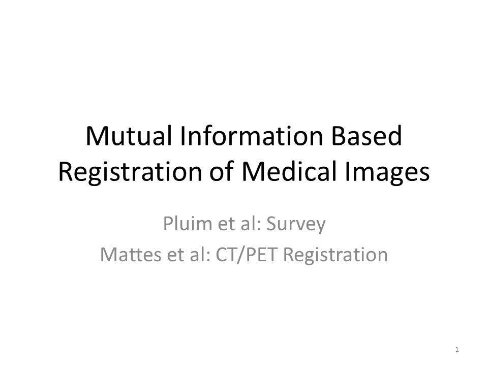 Mutual Information Based Registration of Medical Images