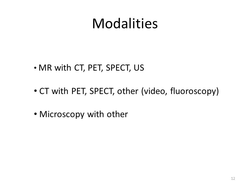 Modalities CT with PET, SPECT, other (video, fluoroscopy)